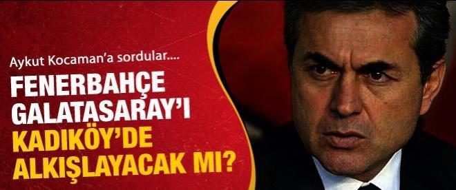 Fenerbahçe, Galatasaray'ı Alkışlayacakmı?