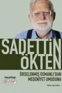 Sadettin Ökten; Örselenmiş Osmanlı'dan Medeniyet Umuduna